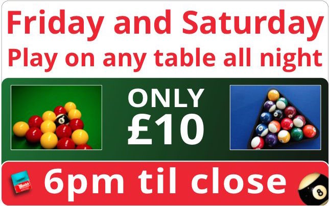 Friday and Saturday - multi-table deal . 6pm til close - Play on any table all night for just £10. Book Early.